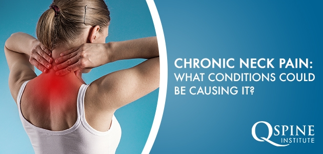 Chronic Neck Pain: What Condition Could Be Causing It?